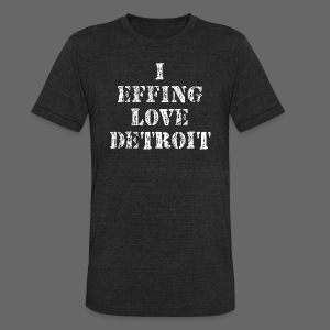 I Effing Love Detroit - Unisex Tri-Blend T-Shirt by American Apparel