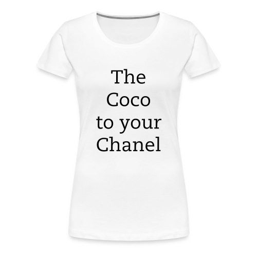The coco to your chanel - Women's Premium T-Shirt