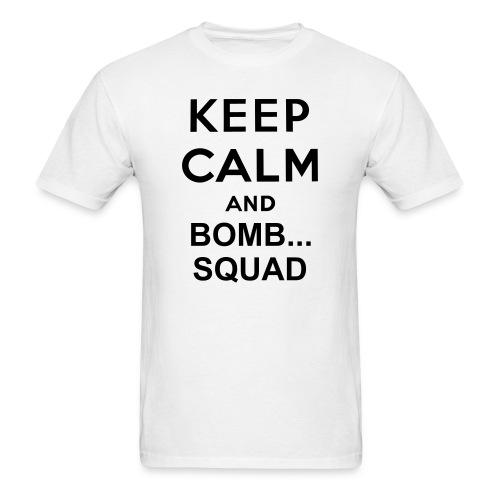 Keep Calm And Bomb Squad NNA - Men's T-Shirt