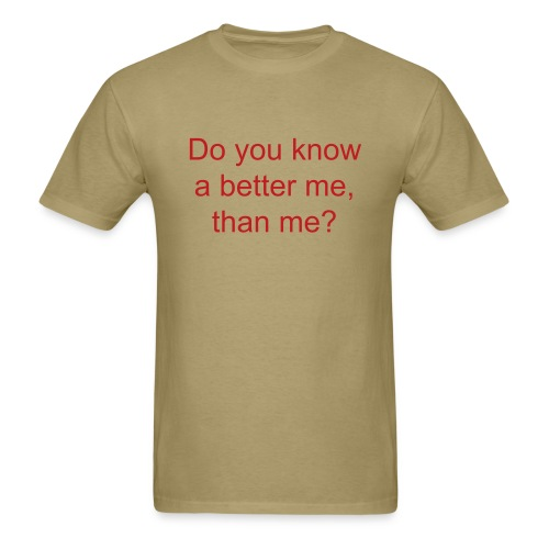 Do you know a better me, than me tee - Men's T-Shirt