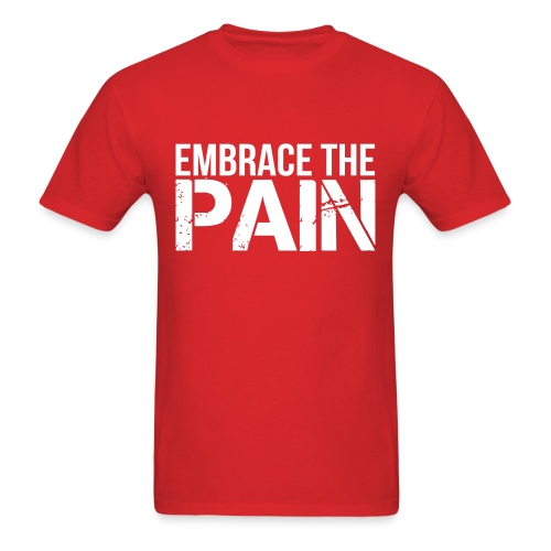 Embrace the Pain Tee - Men's T-Shirt