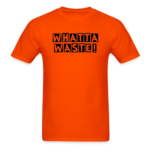 WHATTA WASTE! ADULT T-Shirt - Men's T-Shirt