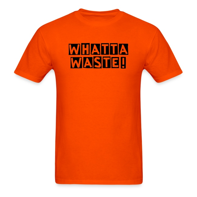 WHATTA WASTE! ADULT T-Shirt