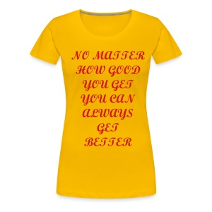 No matter how good - Women's Premium T-Shirt