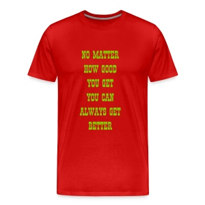 No matter how good - Men's Premium T-Shirt
