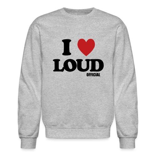 I Love Loud Sweatshirt - Crewneck Sweatshirt
