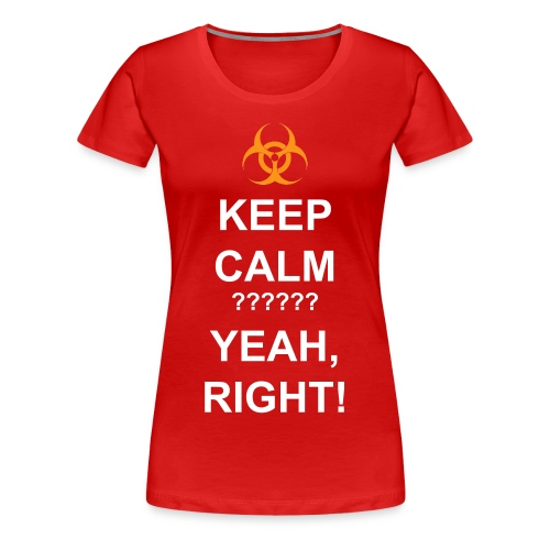 KEEP CALM…     Women's InsaniTee - Women's Premium T-Shirt