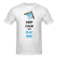 T-Shirts ~ Men's T-Shirt ~ Keep Calm Play Bad