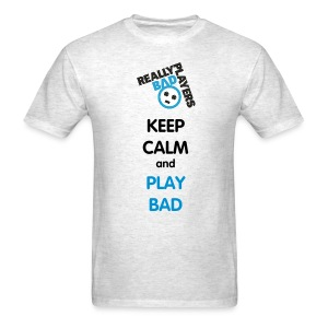Keep Calm Play Bad - Men's T-Shirt