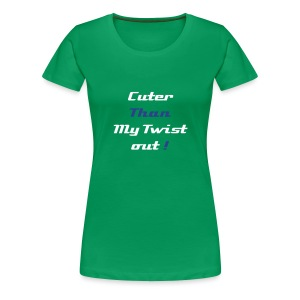 cuter than my twist out  - Women's Premium T-Shirt