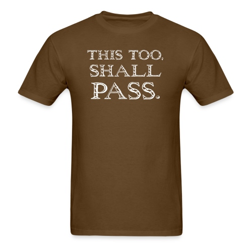 This too, shall pass - Men's T-Shirt