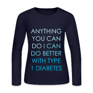 Long Sleeve Shirts ~ Women's Long Sleeve Jersey T-Shirt ~ The Inspire Collection - Anything you can do, I can do better with Type 1 Diabetes