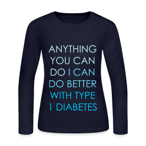 Anything you can do, I can do better with Type 1 Diabetes - Women's Long Sleeve Jersey T-Shirt