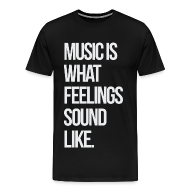 T-Shirts ~ Men's Premium T-Shirt ~ Music is what Feelings Sound Like