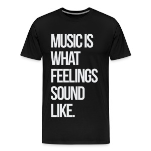 Music is what Feelings Sound Like - Men's Premium T-Shirt