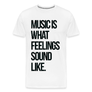 T-Shirts ~ Men's Premium T-Shirt ~ Music is what Feelings Sound Like