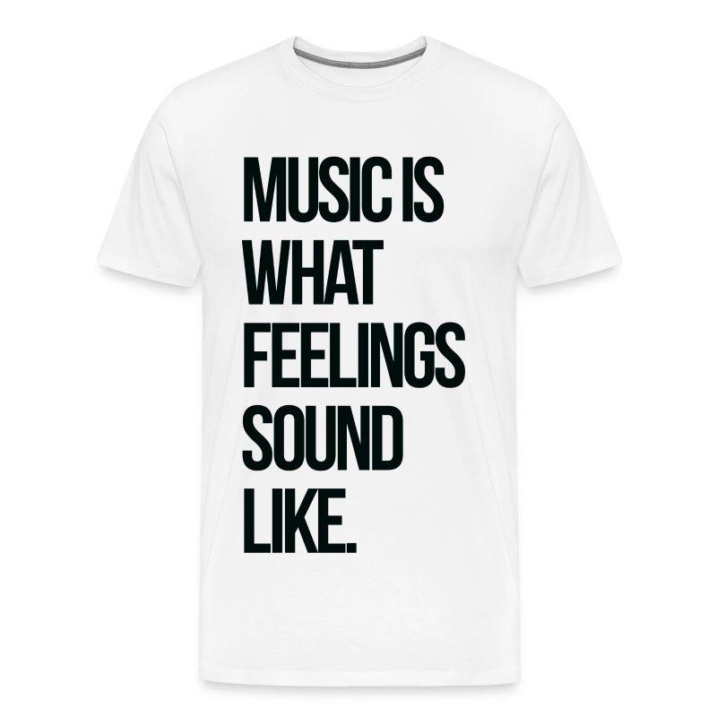 Music is what Feelings Sound Like - Men's Premium T-Shirt