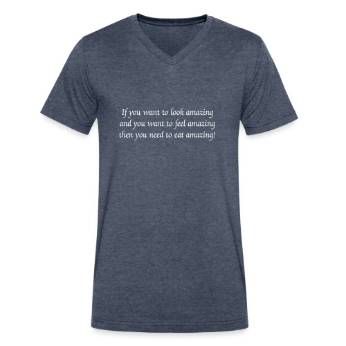 If you want to look amazing and you want to feel amazing then you need to eat amazing! Men's V-neck T-Shirt - Men's V-Neck T-Shirt by Canvas