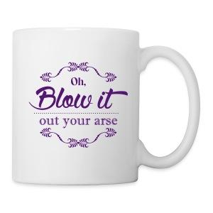 Blow it out your arse mug - Coffee/Tea Mug