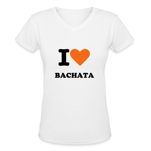 I LOVE BACHATA - Women's V-Neck T-Shirt