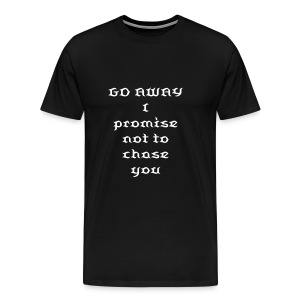 GO AWAY...I promise not to chase you - Men's Premium T-Shirt