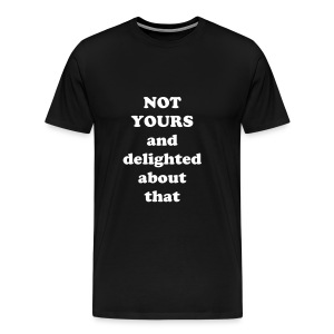 NOT YOURS and delighted about that - Men's Premium T-Shirt