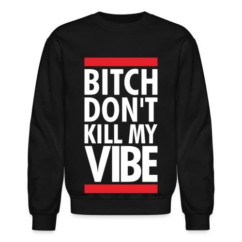 Bit*ch Dont kill my vibe sweater  - Crewneck Sweatshirt
