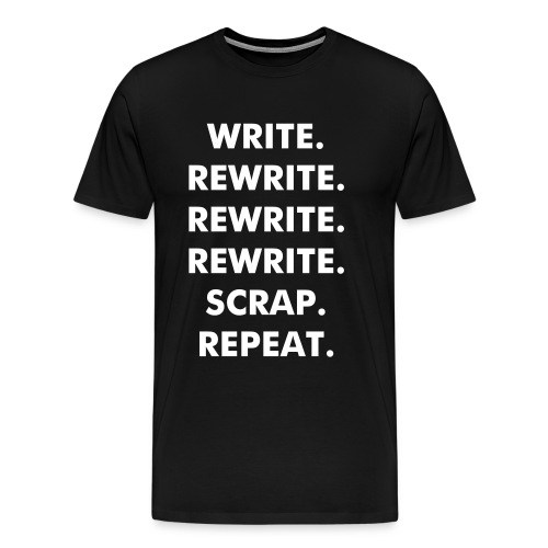 Write, Rewrite, Repeat. -  T-Shirt - Men's Premium T-Shirt
