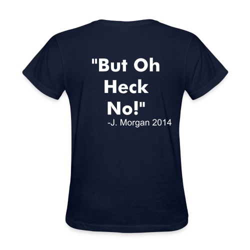 Oh Heck No! - Women's T-Shirt