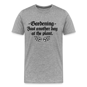 Gardening T-Shirt - Just another day at the plant (Men Gray two-color) - Men's Premium T-Shirt