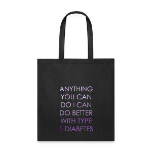 Anything you can do, I can do better with Type 1 Diabetes - Tote Bag