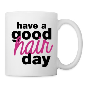 Have a Good Hair day - Coffee/Tea Mug
