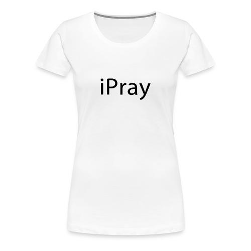 iPray Tee - Women's Premium T-Shirt