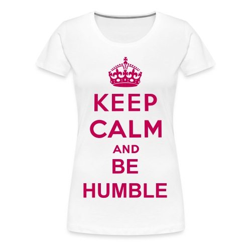 Pink Keep Calm and Be Humble Tee - Women's Premium T-Shirt