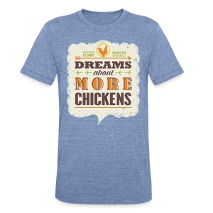 Dreams about more chickens - Unisex Tri-Blend T-Shirt by American Apparel