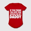 If You Think I'm Cute You Should See My Daddy Baby & Toddler Shirts - Short Sleeve Baby Bodysuit