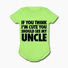 If You Think I'm Cute You Should See My Uncle Baby & Toddler Shirts