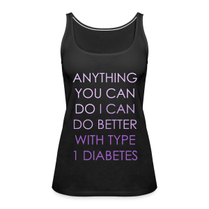 Anything you can do, I can do better with Type 1 Diabetes - Women's Premium Tank Top