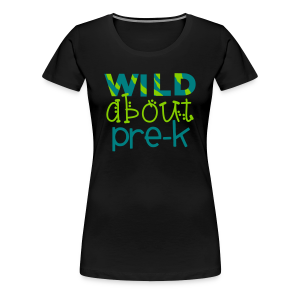 Wild About Pre-K - Women's Premium T-Shirt