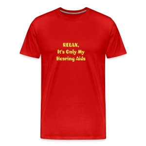 RELAX. . . It's Only My Hearing Aids - Men's Premium T-Shirt