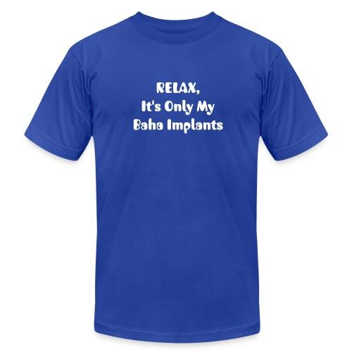 RELAX. . . Baha Implants - Men's T-Shirt by American Apparel