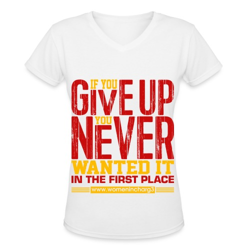 If you give up you never wanted it in the first pl - Women's V-Neck T-Shirt