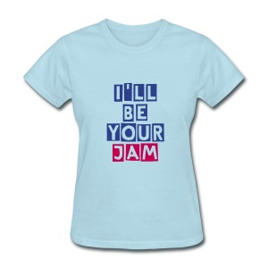 I'll Be Your Jam - Women's T-Shirt