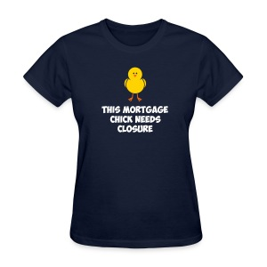 Mortgage Chick Needs Closure - Women's T-Shirt
