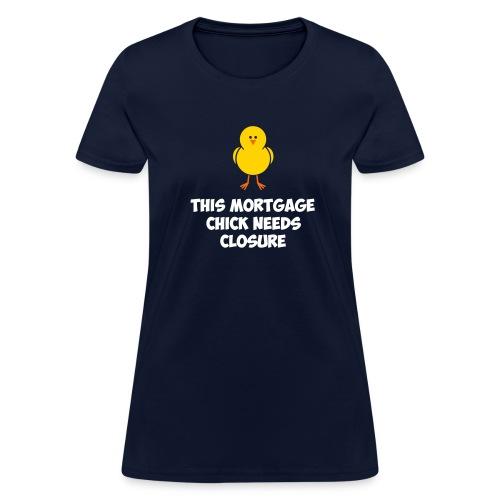 Mortgage Chick Needs Closure - Women's T-Shirt