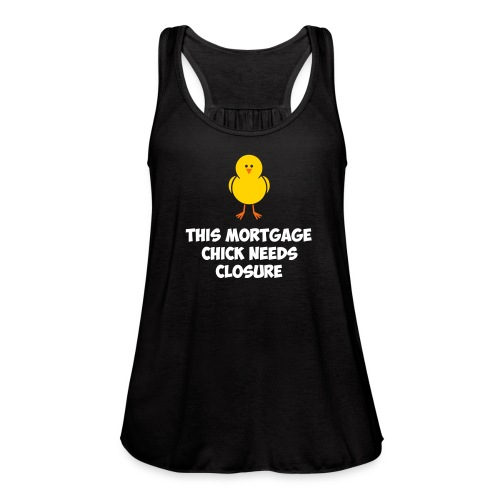 Mortgage Chick Needs Closure - Women's Flowy Tank Top by Bella