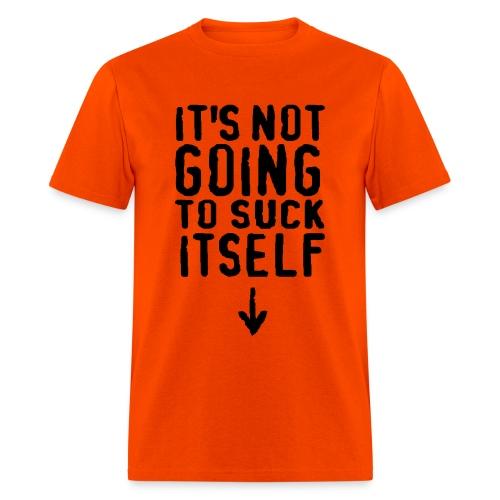 It won't do the job itself - Men's T-Shirt