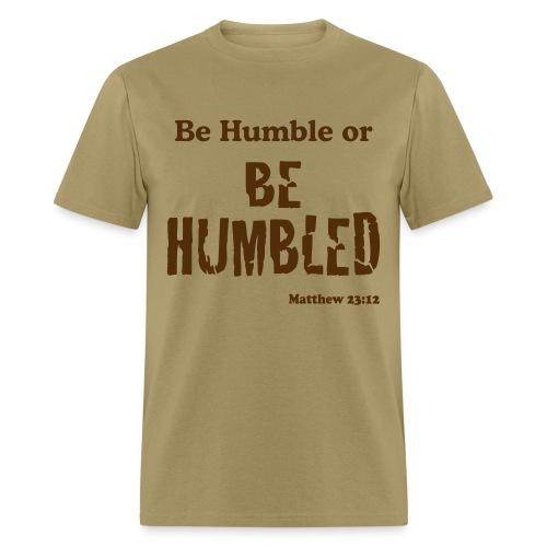 Be Humble or Be Humbled - Men's T-Shirt