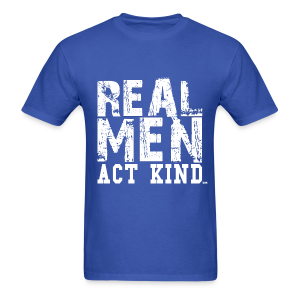 Real Men Act Kind - WT - Men's T-Shirt