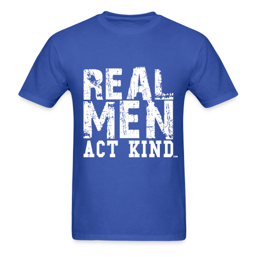 Real Men Act Kind - WT - Men's T-Shirt